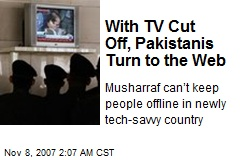 With TV Cut Off, Pakistanis Turn to the Web