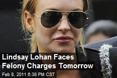 Lindsay Lohan Faces Felony Charges Tomorrow