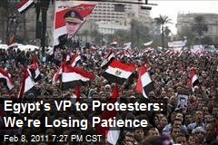 Egypt's VP to Protesters: We're Losing Patience