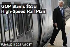 GOP Slams $53B High-Speed Rail Plan