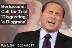 Berlusconi: Call for Trial 'Disgusting,' 'a Disgrace'