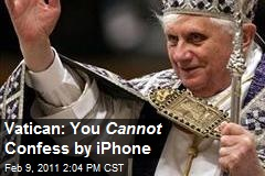 Vatican: You Cannot Confess by iPhone