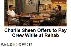 Charlie Sheen Offers to Pay Crew While at Rehab