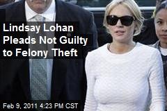 Lindsay Lohan Pleads Not Guilty to Felony Theft