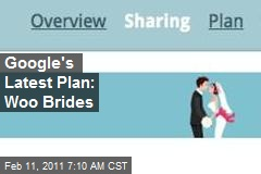 Google's Latest Plan: Woo Brides