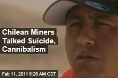 Chilean Miners Talked Suicide, Cannibalism