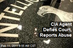 CIA Agent Defies Court, Reports Abuse