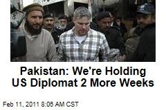 Pakistan: We're Holding US Diplomat 2 More Weeks