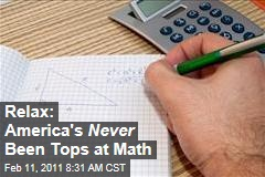 Relax: America's Never Been Tops at Math