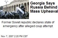 Georgia Says Russia Behind Mass Upheaval