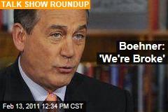 Boehner: 'We're Broke'