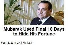 Mubarak Used Final 18 Days to Protect His Fortune