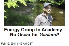 Energy Group to Academy Awards: No Oscar for 'Gasland' Documentary!
