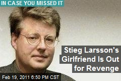 Stieg Larsson's Girlfriend Is Out for Revenge