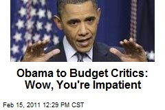 Obama to Budget Critics: Wow, You're Impatient