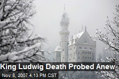 King Ludwig Death Probed Anew