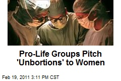 Pro-Life Groups Pitch 'Unbortions' to Women