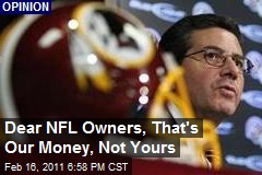 Dear NFL Owners, That's Our Money, Not Yours