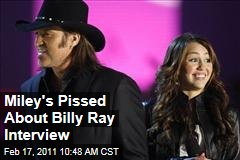 Billy Ray Cyrus GQ Interview Really Irked Miley, Say Pals