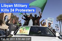 Libyan Military Kills 24 Protesters