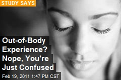Out-of-Body Experience? Nope, You're Just Confused