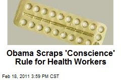 Obama Scraps 'Conscience' Rule for Health Workers