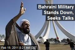 Bahraini Military Stands Down, Seeks Talks
