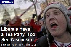 Liberals Have a Tea Party, Too: See Wisconsin