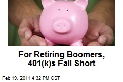 For Retiring Boomers, 401(k)s Fall Short