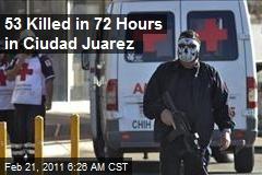 53 Killed in 72 Hours in Ciudad Juarez
