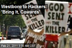 Hate Church to Hacker Attackers: 'Bring It, Cowards'