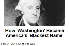 How 'Washington' Became America's 'Blackest Name'