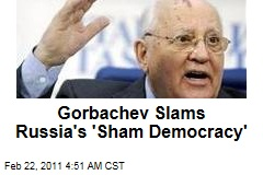 Mikhail Gorbachev: Russian Democracy Is a Sham