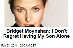 Bridget Moynahan: I Don't Regret Raising My Son On My Own, Without Ex Tom Brady