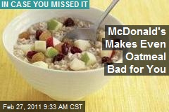 McDonald's Makes Even Oatmeal Bad for You