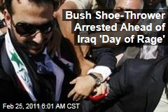 Bush Shoe-Thrower Arrested Ahead of Iraq 'Day of Rage'