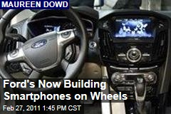 Maureen Dowd: Ford's Now Building Smartphones on Wheels