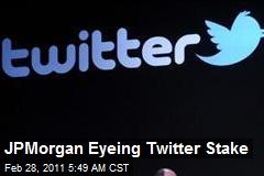 JPMorgan Eyeing Twitter Stake