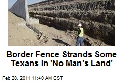Border Fence Strands Some Texans in 'No Man's Land'
