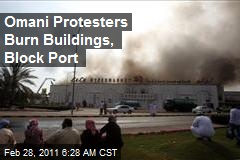 Omani Protesters Burn Buildings, Block Port