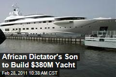 Equatorial Guinea Dictator's Son Teodorin Obiang Plans $380 Million Yacht