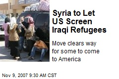 Syria to Let US Screen Iraqi Refugees