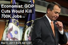 Economist: GOP Cuts Would Kill 700K Jobs