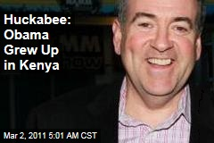 Mike Huckabee: Obama Grew Up in Kenya