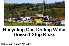 Hydrofracking Investigation: Recycling Gas Drilling Water Doesn't Solve Risks