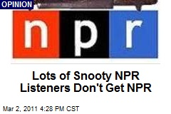 Lots of Snooty NPR Listeners Don't Get NPR