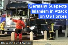 Germany Suspects Islamism in Attack on US Forces