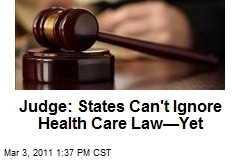 Judge: States Can't Ignore Health Care Law—Yet