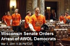 Wisconsin Senate Orders Arrest of AWOL Democrats
