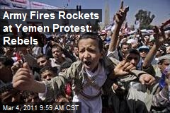Army Fires Rockets at Yemen Protest: Rebels